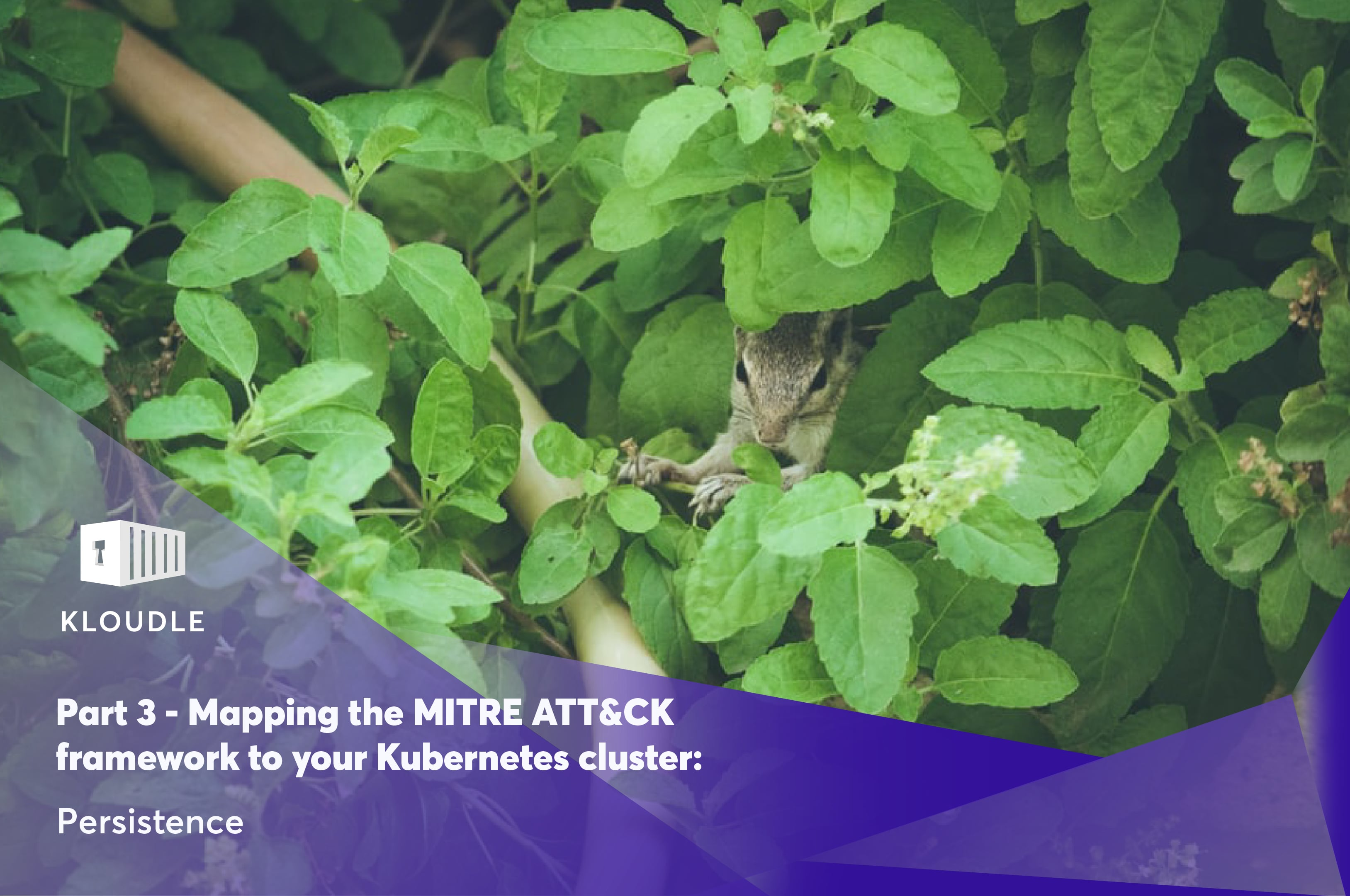 Part 3 - Mapping the MITRE ATT&CK framework to your Kubernetes cluster: Persistence