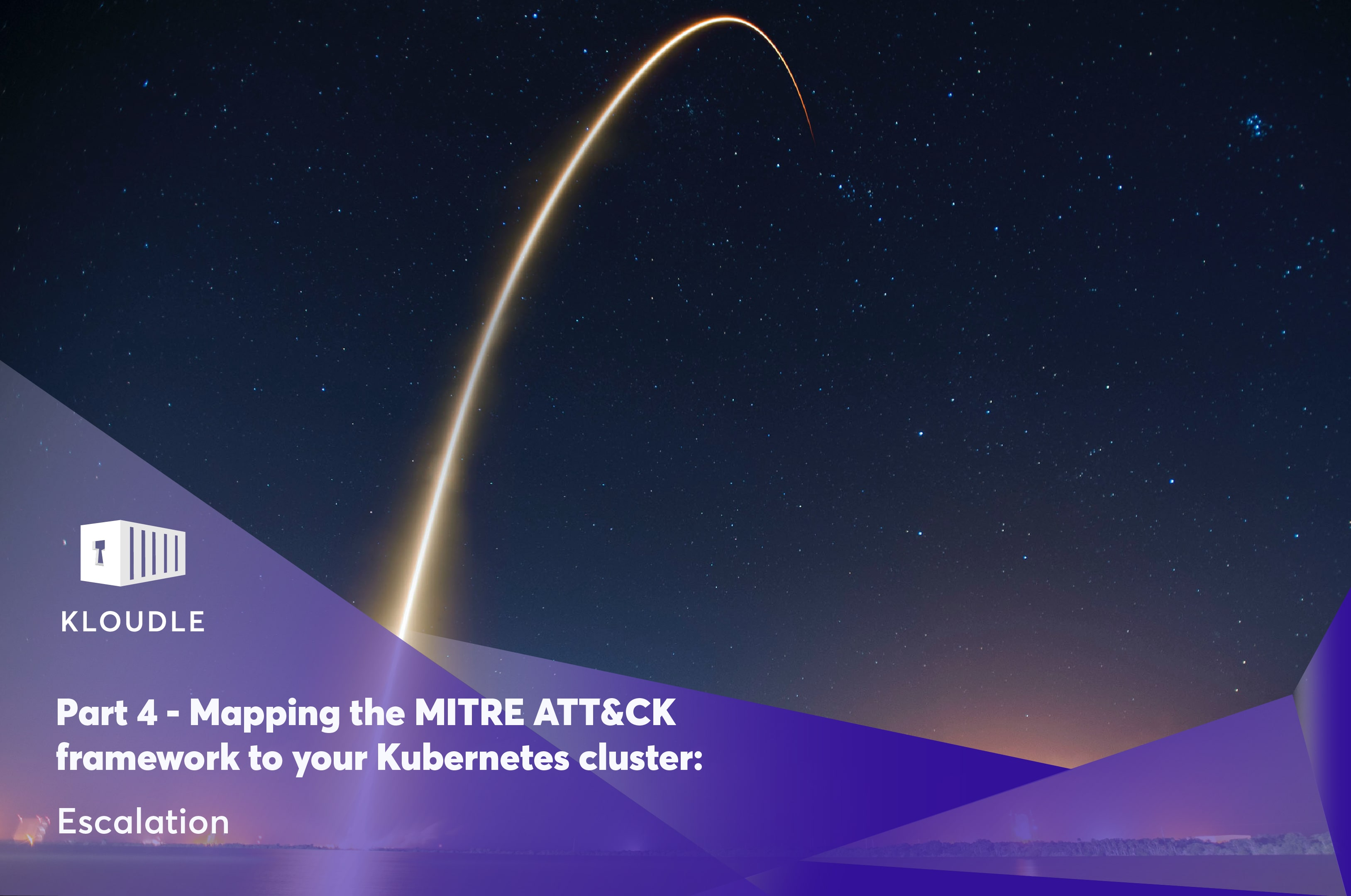 Part 4 - Mapping the MITRE ATT&CK framework to your Kubernetes cluster: Escalation