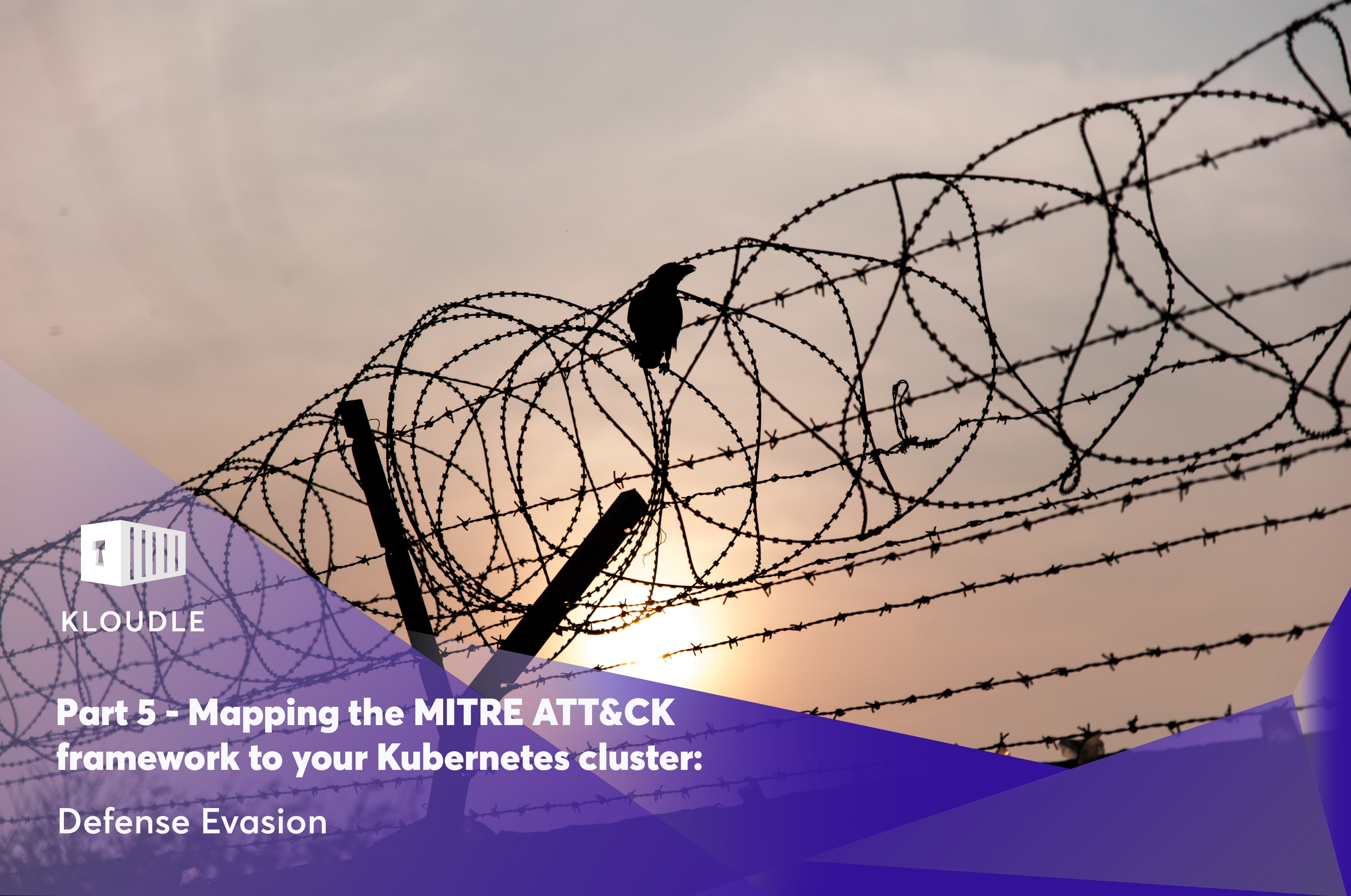 Part 5 - Mapping the MITRE ATT&CK framework to your Kubernetes cluster: Defense Evasion