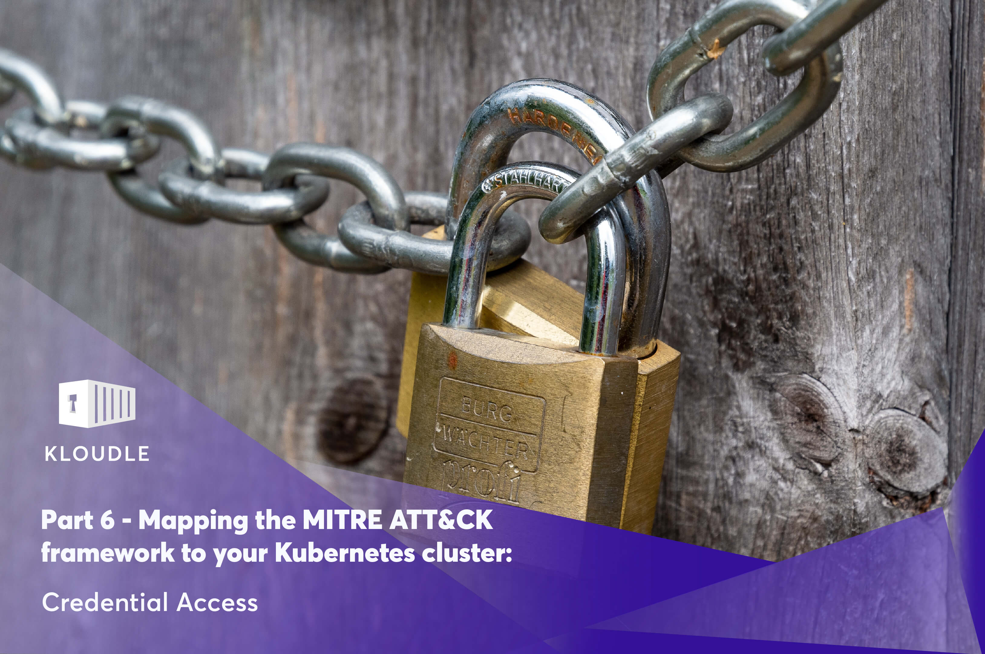 Part 6 - Mapping the MITRE ATT&CK framework to your Kubernetes cluster: Credential Access