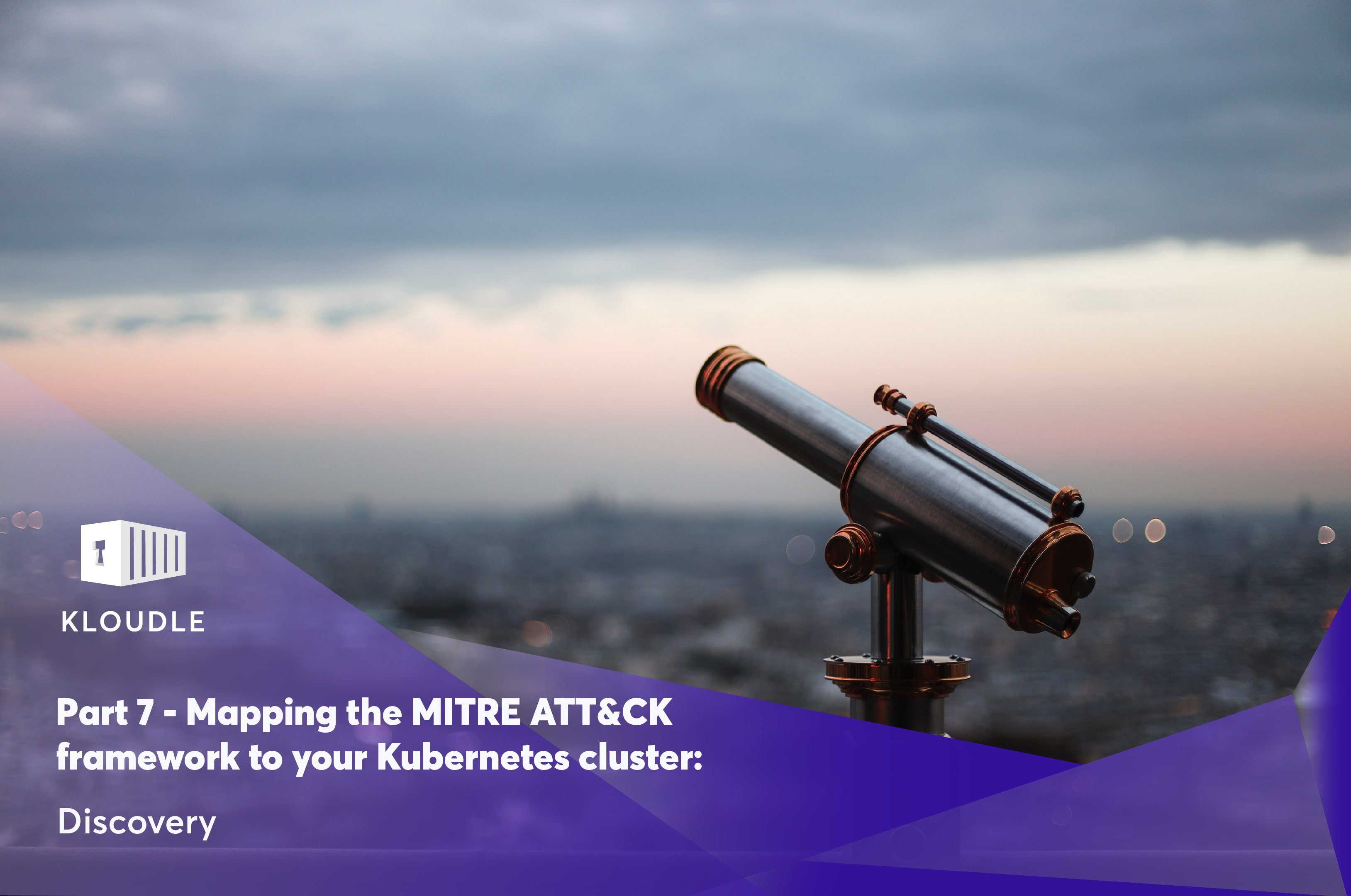 Part 7 - Mapping the MITRE ATT&CK framework to your Kubernetes cluster: Discovery