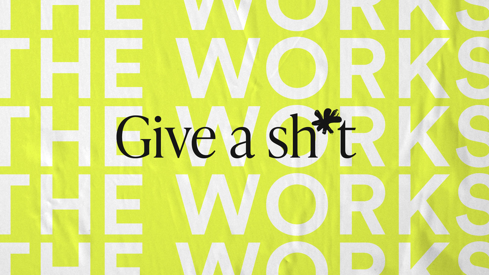 """A graphic poster that says """"The Works Give a Sh*t"""""""