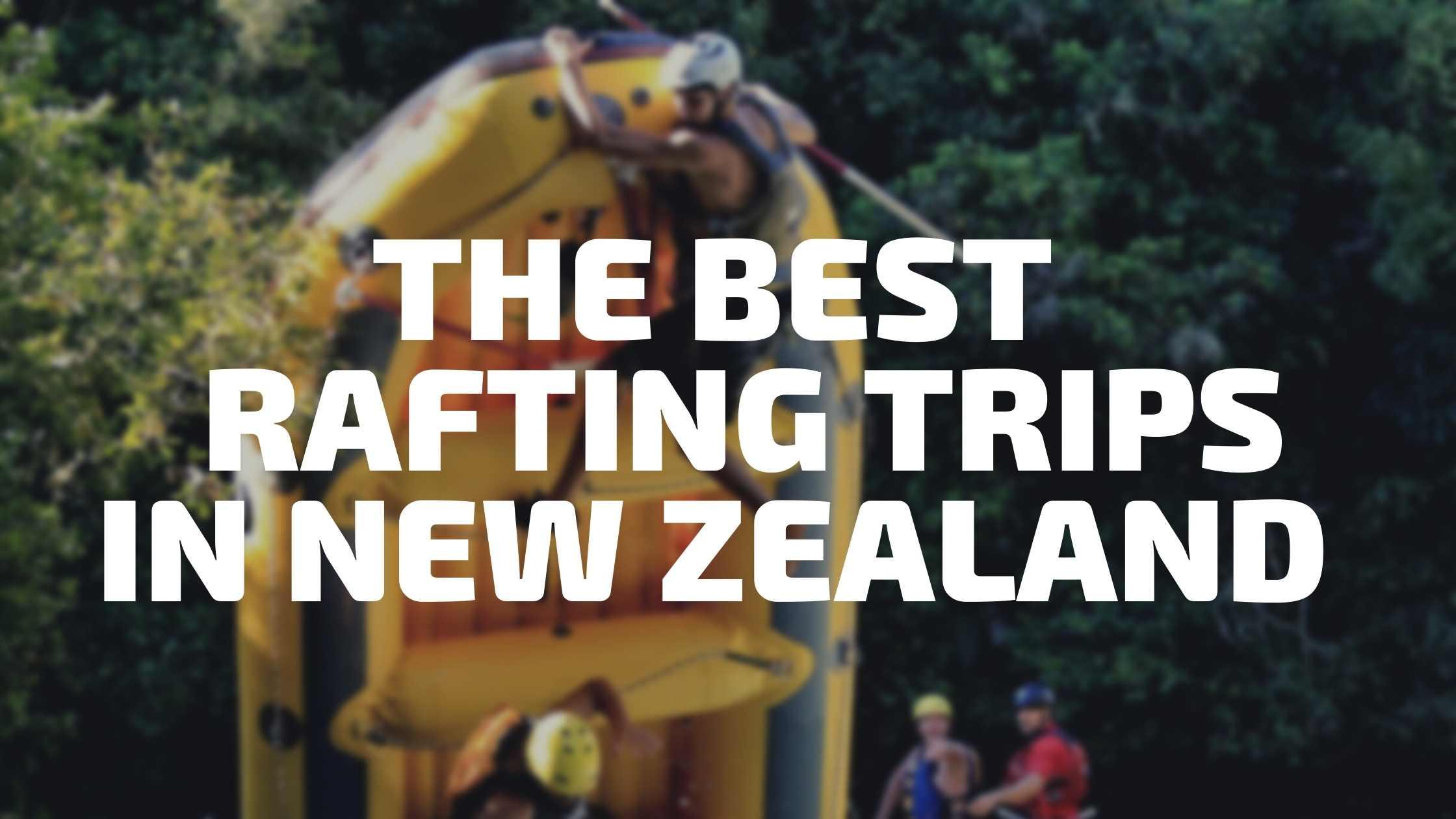 Best Rafting Trips in New Zealand