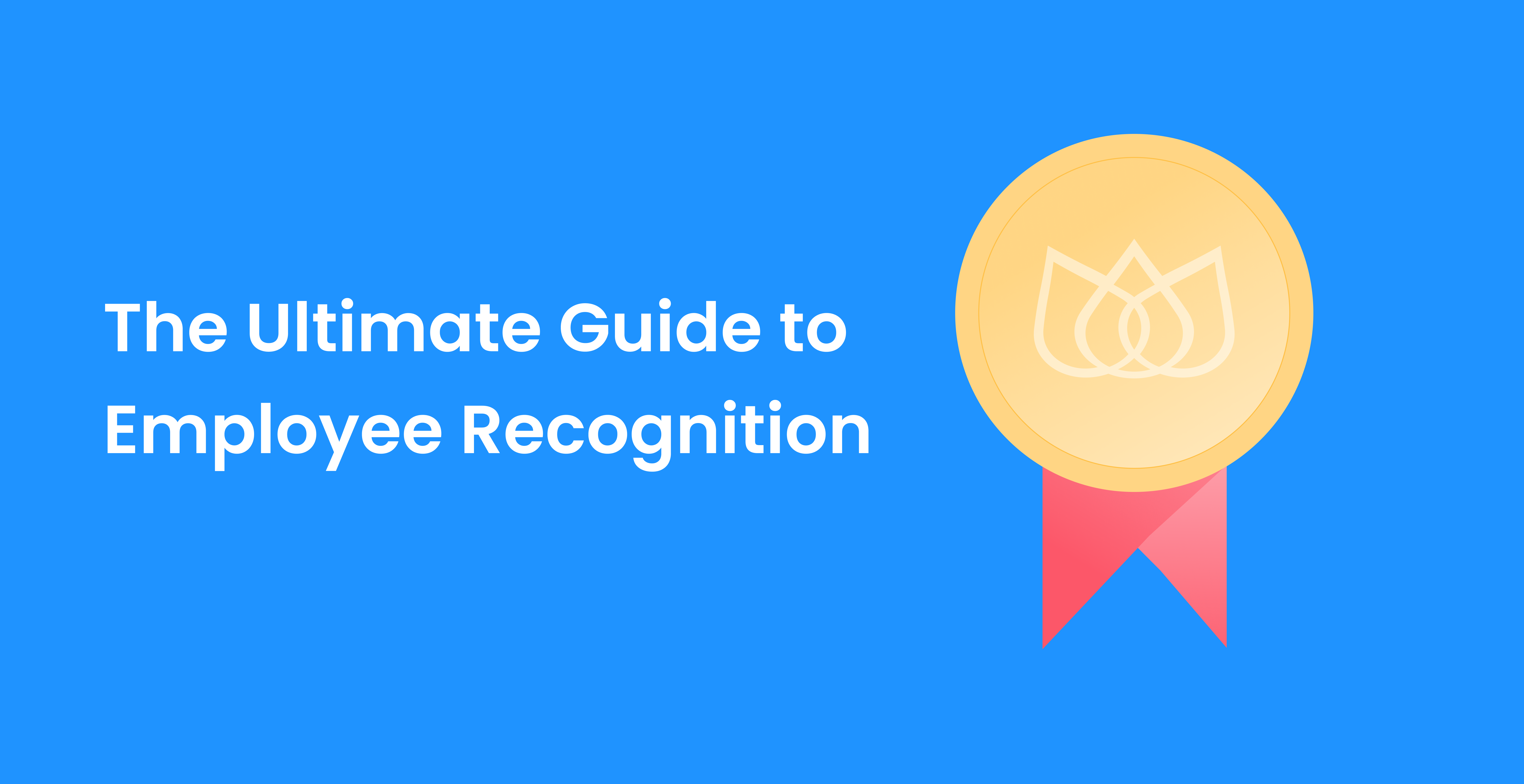 Employee Recognition: The Ultimate Guide