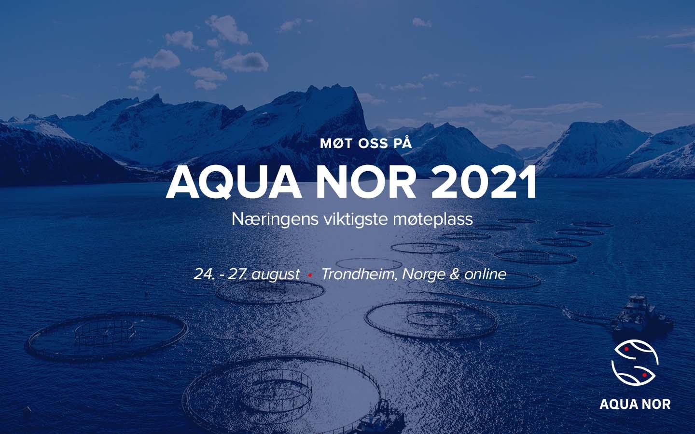 Møt oss på Aqua Nor 2021. Næringens viktigste møteplass. 24. - 27. august. Trondheim, Norge & online.