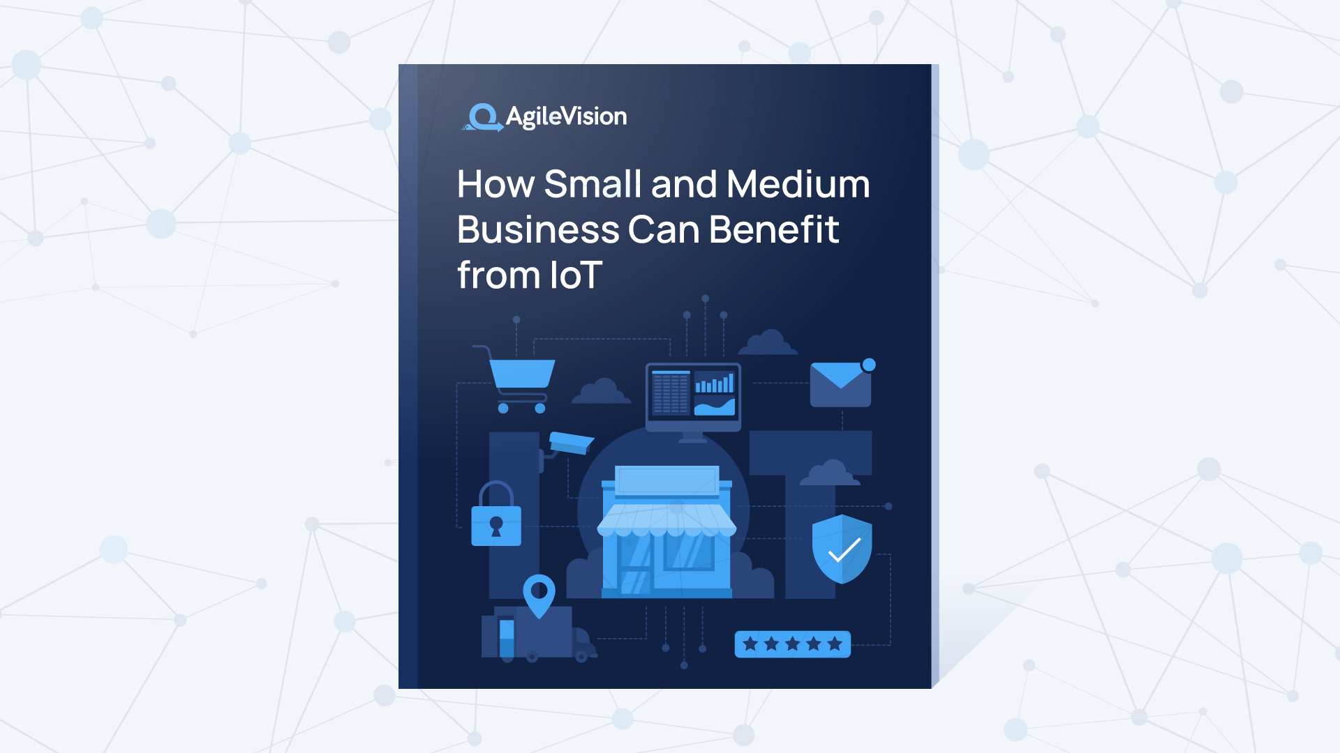 AgileVision has released a new eBook about the benefits of IoT for small and medium businesses