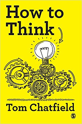 Amazon.com: How to Think: Your Essential Guide to Clear, Critical Thought:  9781529727418: Chatfield, Tom: Books