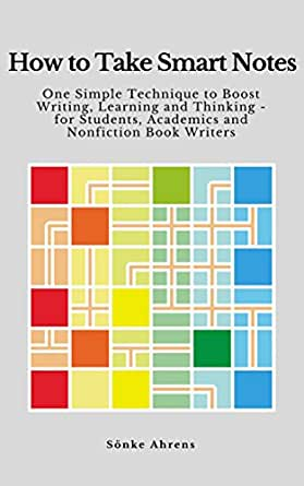 Amazon.com: How to Take Smart Notes: One Simple Technique to Boost Writing,  Learning and Thinking – for Students, Academics and Nonfiction Book Writers  eBook : Ahrens, Sönke: Kindle Store