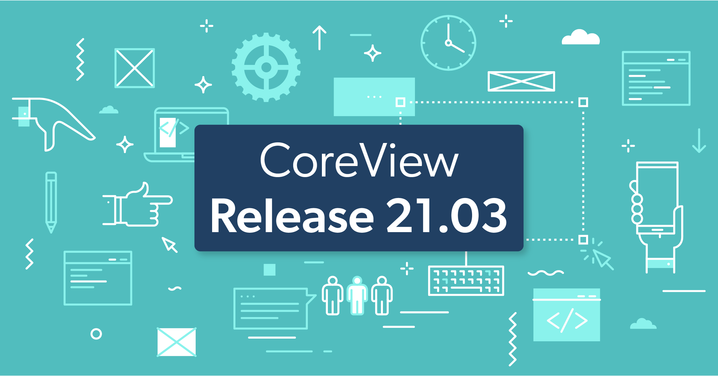CoreView Release 21.03