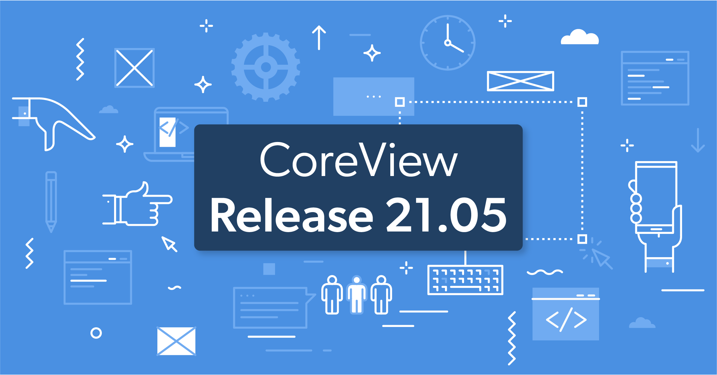 CoreView Release 21.05