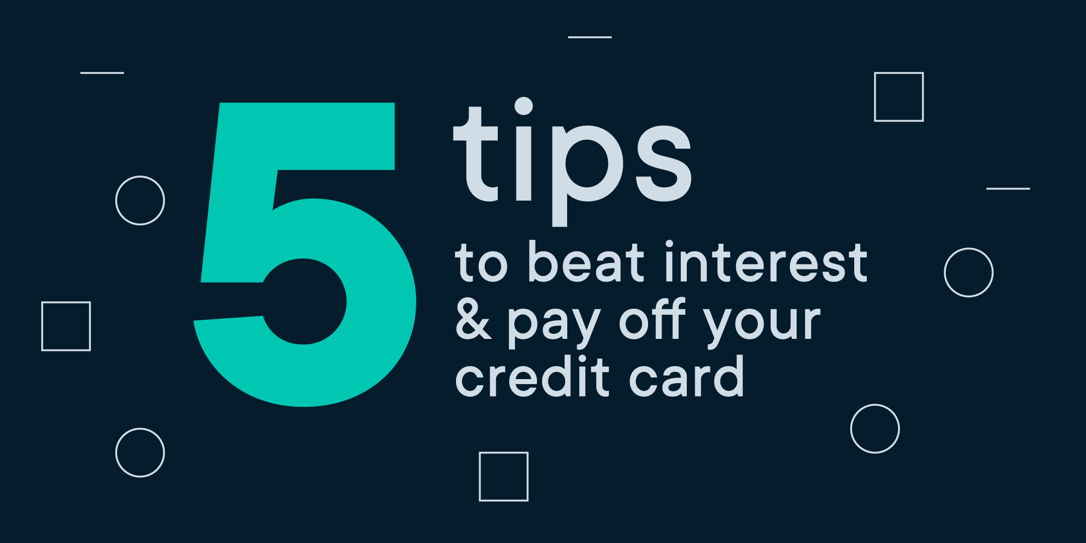 5 tips to beat interest and pay off your credit card