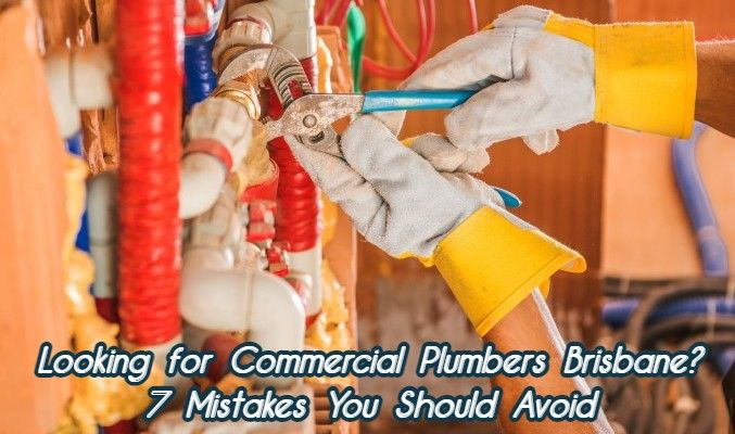 Looking for Commercial Plumbers Brisbane? 7 Mistakes You Should Avoid