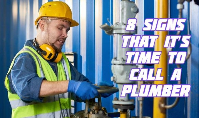 8 Signs That It's Time To Call A Plumber