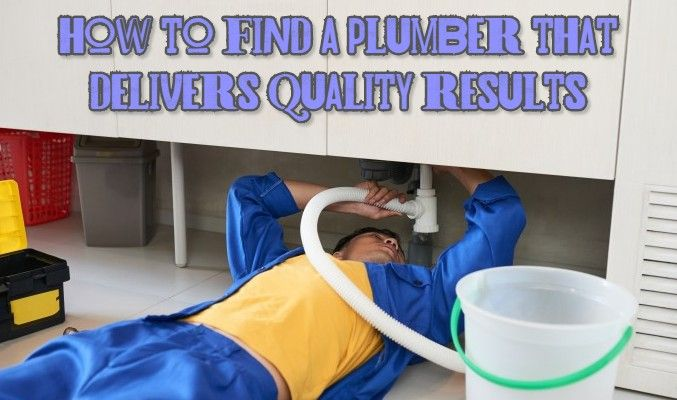 How to Find A Plumber that Delivers Quality Results