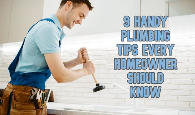 9 Handy Plumbing Tips Every Homeowner Should Know