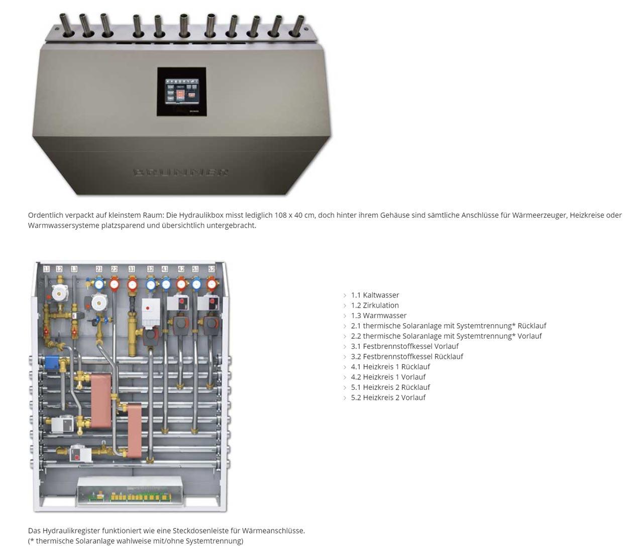 Die Brunner BHZ ist eine modulartig aufgebaute Heizzentrale inkl. Steuerung welche verschiedene Wärmeerzeuger und verschiedene Verbrauer managt und den für Sie nötigen Informationsstand auf ein Display zur Sichtbarkeit bringt.