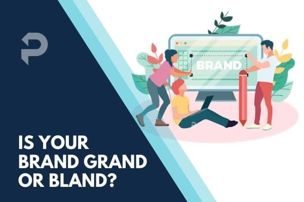 Is your Brand Grand or Bland?