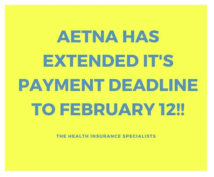 Maybe you've heard. Maybe you haven't. Maybe you are wondering: Did Aetna extend the payment deadline for health insurance premiums that start on Feb.