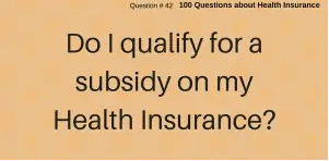 Do I qualify for a subsidy? How do I know how much? What is a tax subsidy?