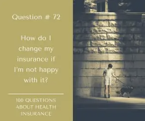 How do I change my insurance if I'm not happy with it? Can I do that immediately or do I have to wait until open enrollment?