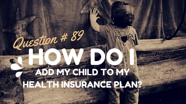 How do I add my child? Do I need to insure my step children?