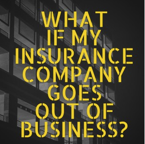 What happens if my insurance company goes out of business?