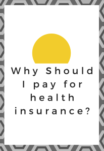 Why should I pay for Health Insurance?