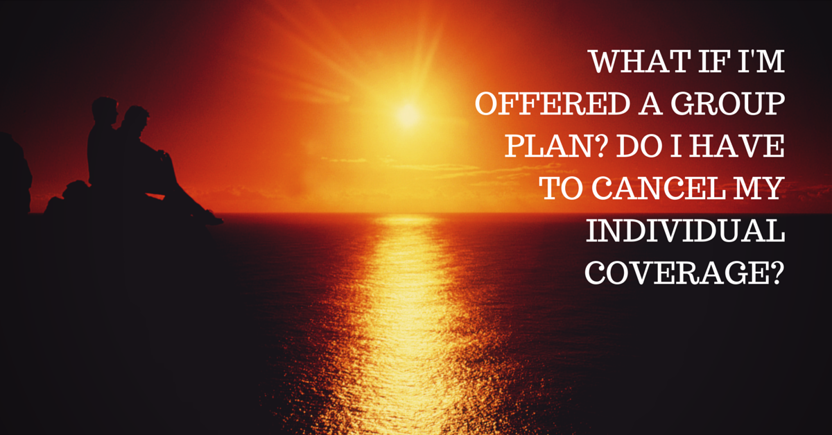 Question #97 What if I'm Offered a Group Plan? Do I Have to Cancel My Coverage?