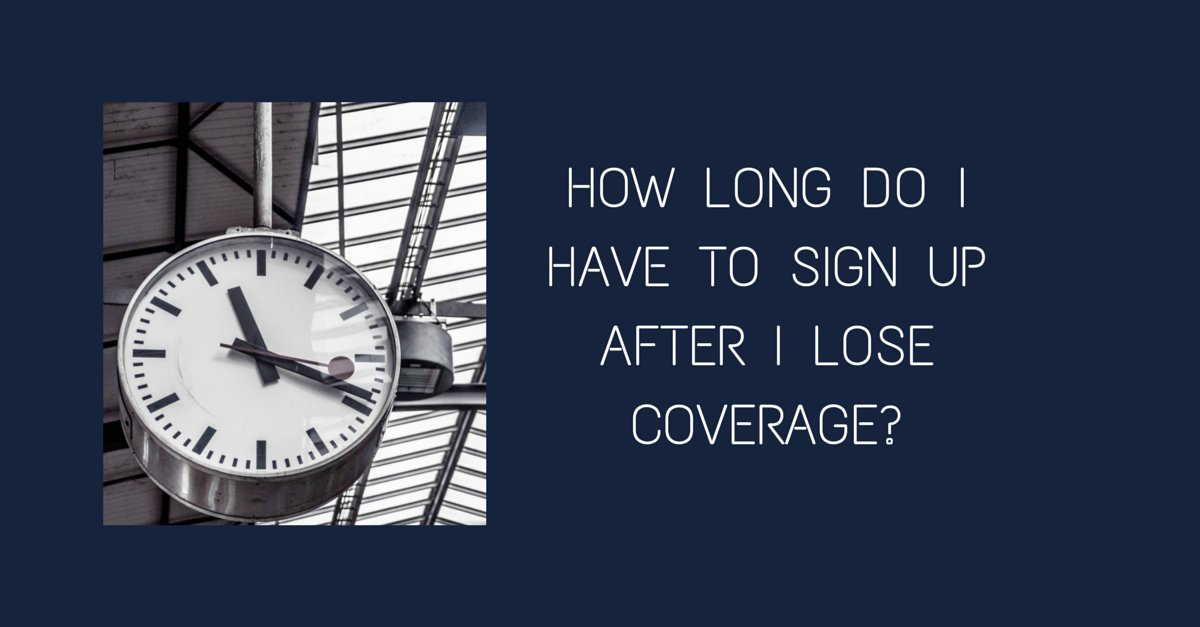 Question #96 How long do I have to sign up after I lose coverage?