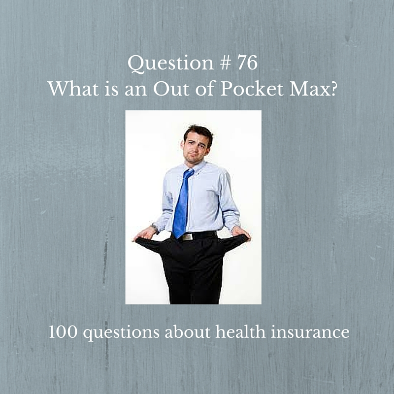 Question #76 What is an Out of Pocket Max?