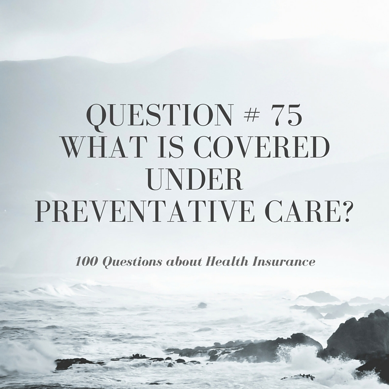 Question # 75 What is covered under preventative care?