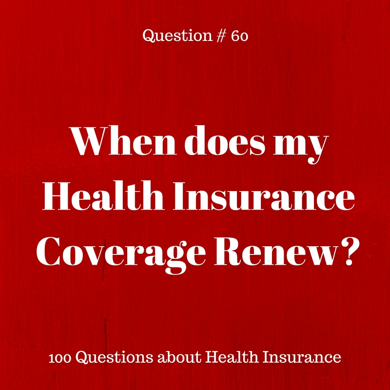 Question # 60 When does my Health Insurance Coverage Renew?
