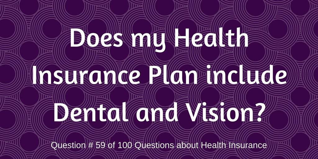 Question # 59 Does my health insurance plan include dental and vision?