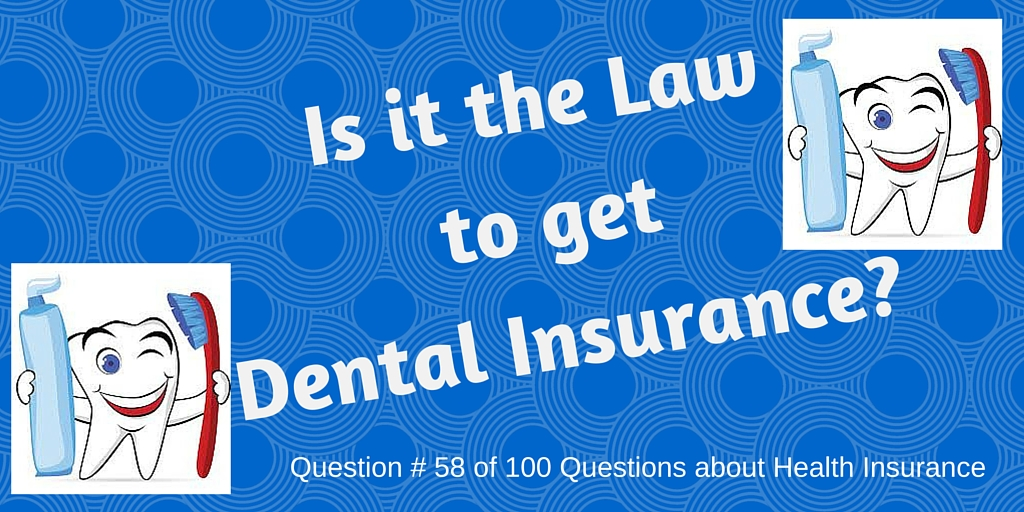 Question # 58 Is it the law to get Dental Insurance?