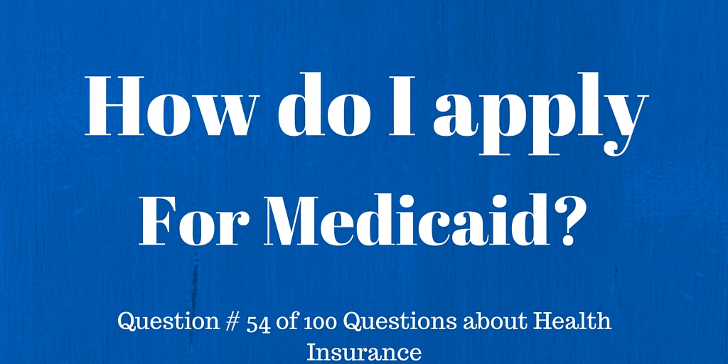 Question # 54 How do I apply for Medicaid?