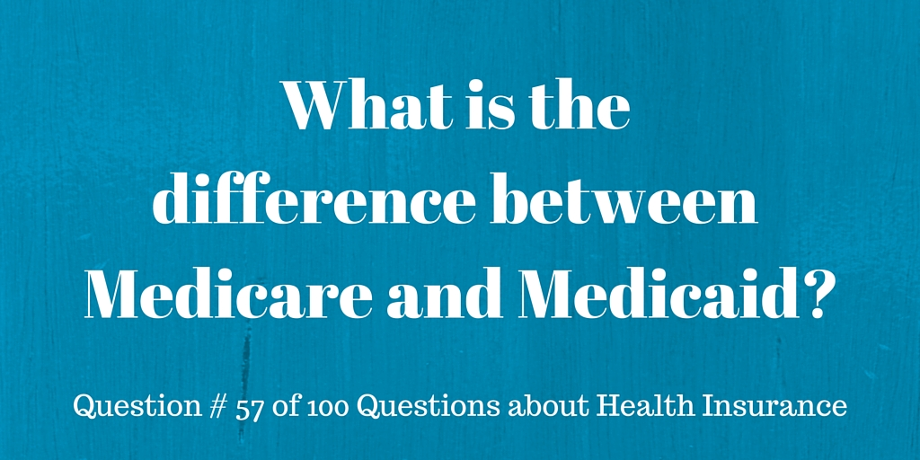 Question # 56 What is the difference between Medicare and Medicaid?