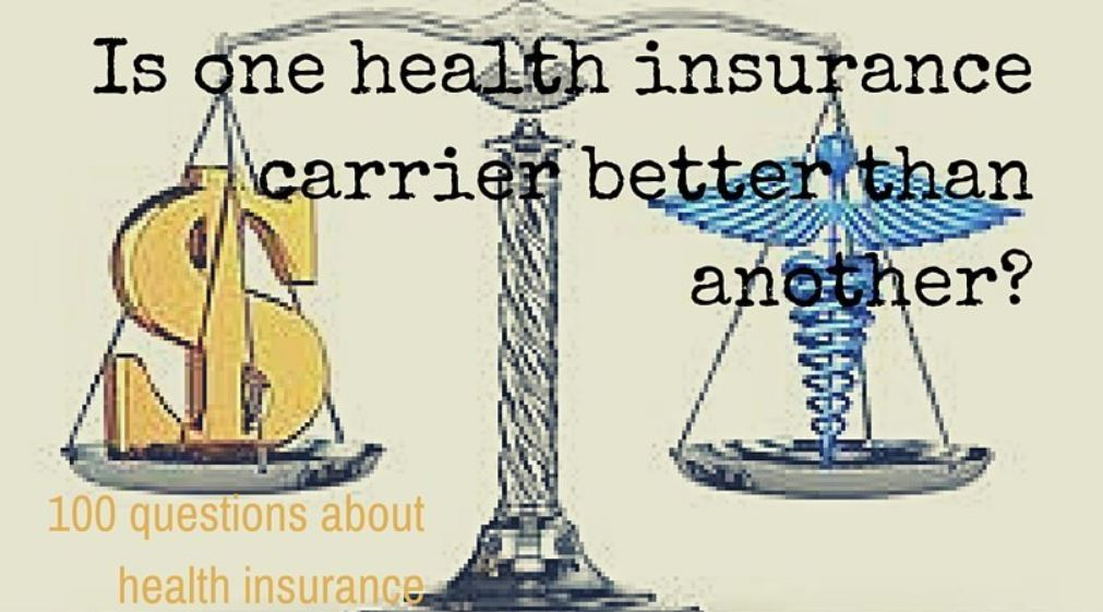 Question # 3 Is one health insurance carrier better than another?