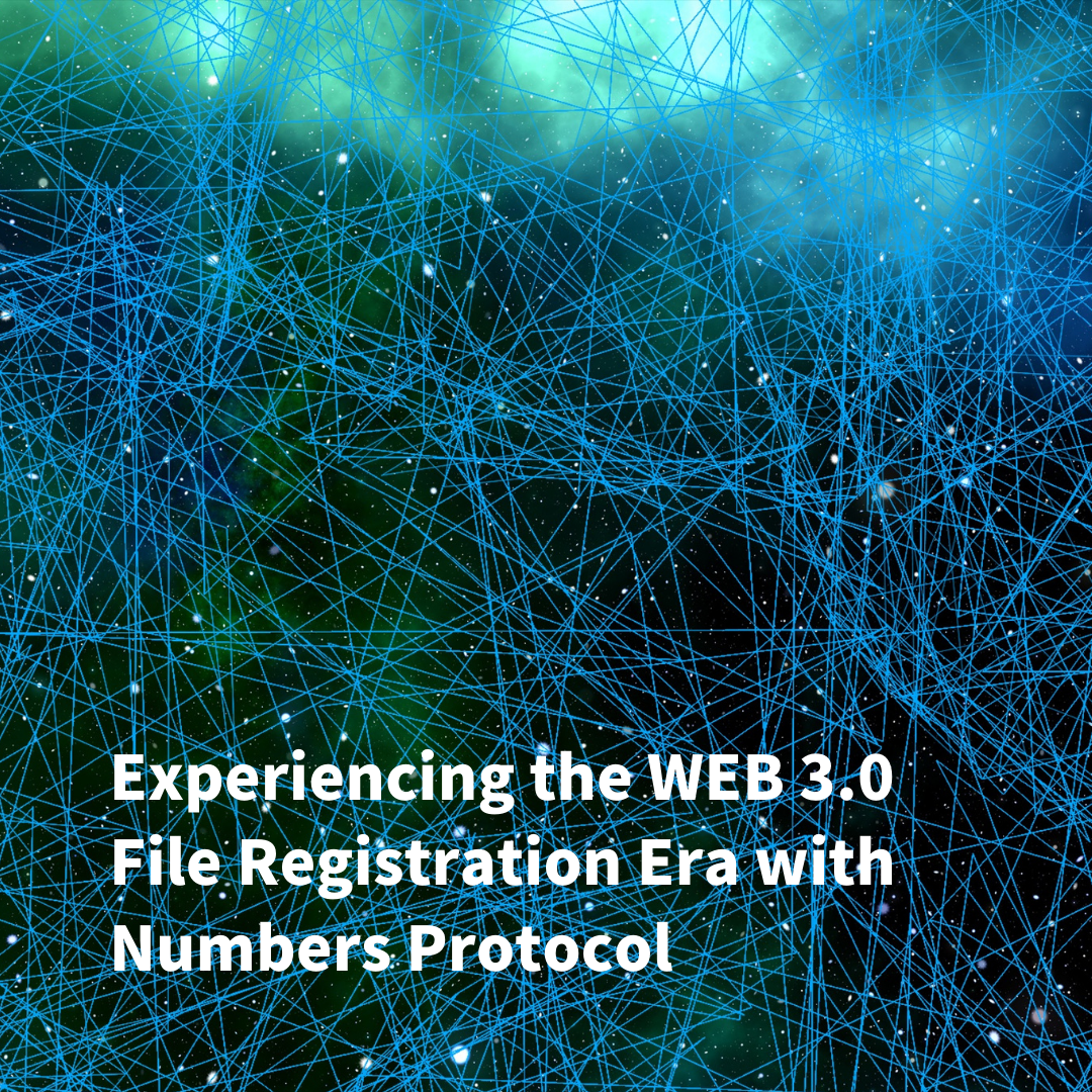 Experiencing the WEB 3.0 File Registration Era with Numbers Protocol