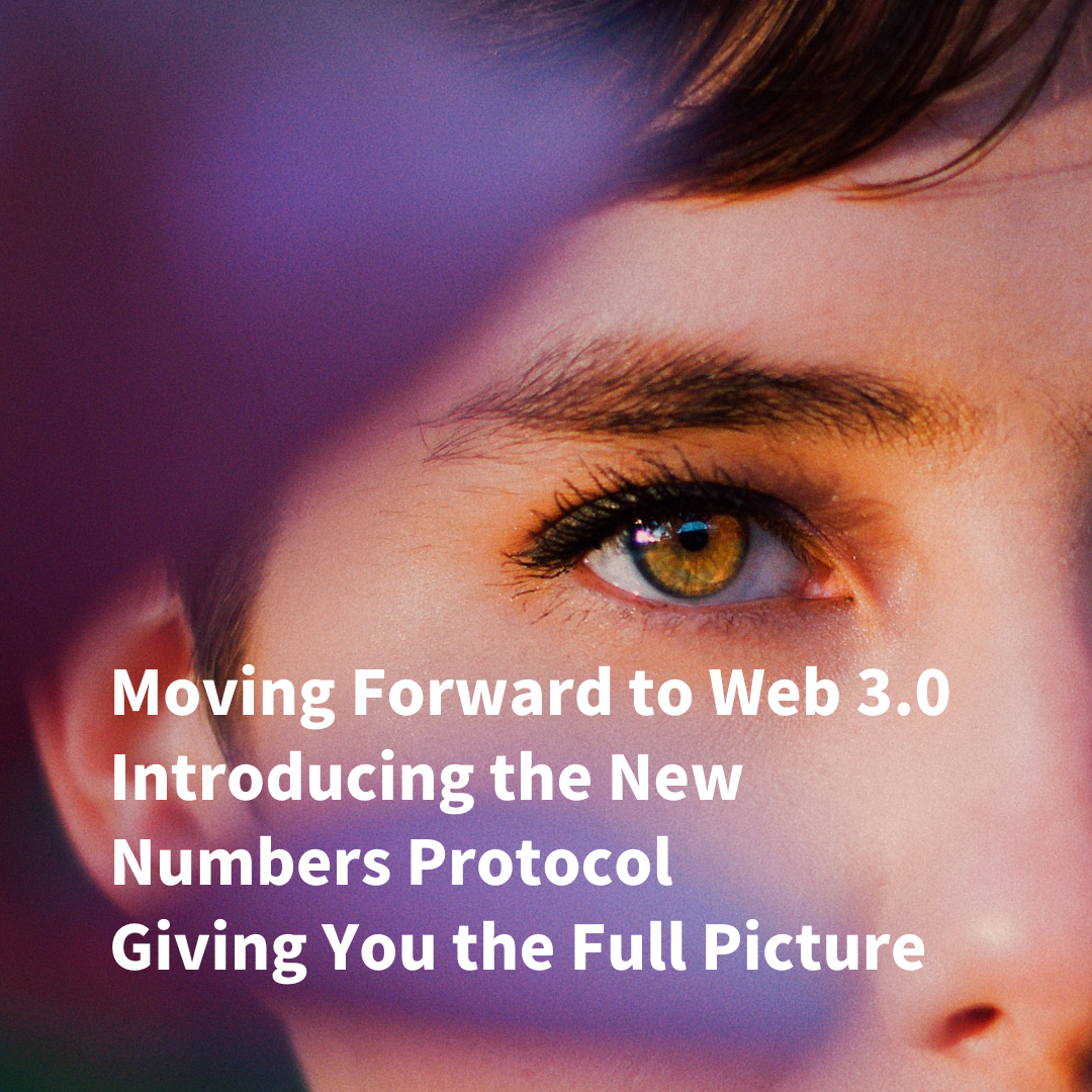 Moving Forward to Web 3.0 - Introducing the New Numbers Protocol, Giving You the Full Picture