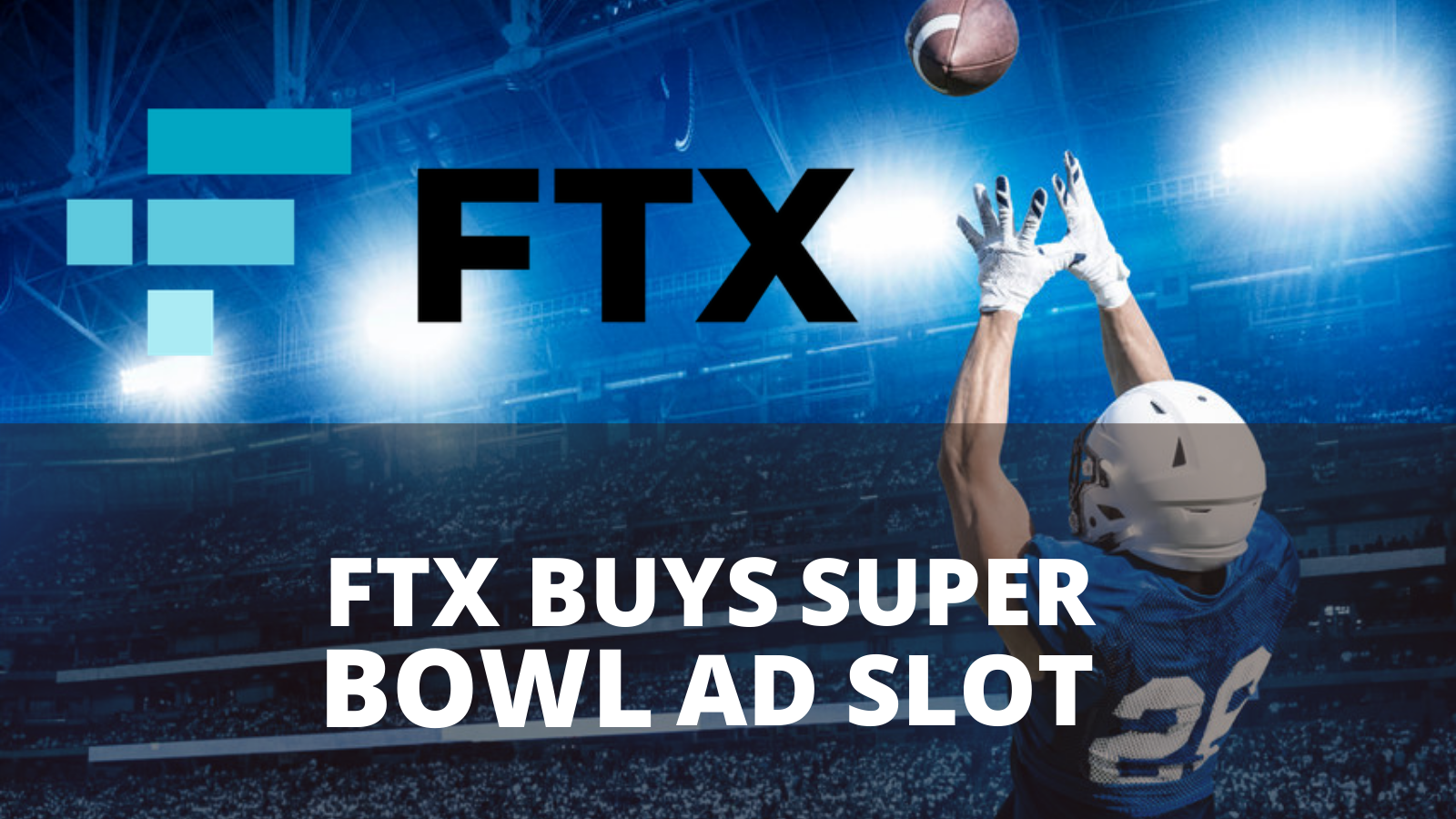 Crypto Exchange FTX Buys Ad for the Super Bowl
